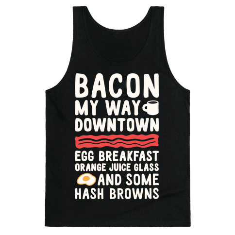Bacon My Way Downtown Tank Top