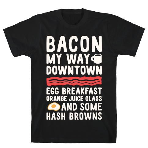 Bacon My Way Downtown T-Shirt