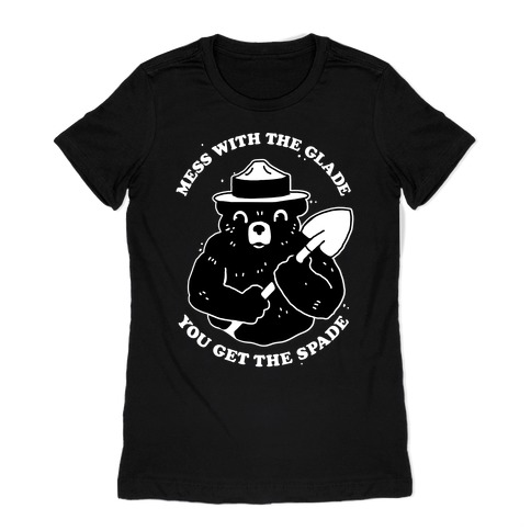 Mess With the Glade, You Get the Spade Womens T-Shirt