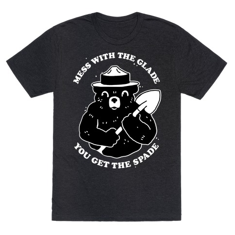 Mess With the Glade, You Get the Spade T-Shirt