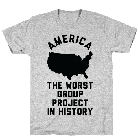 America The Worst Group Project In History  Mens T-Shirt