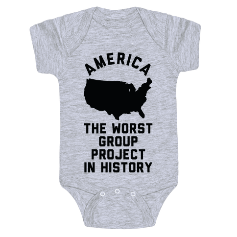 America The Worst Group Project In History  Baby Onesy