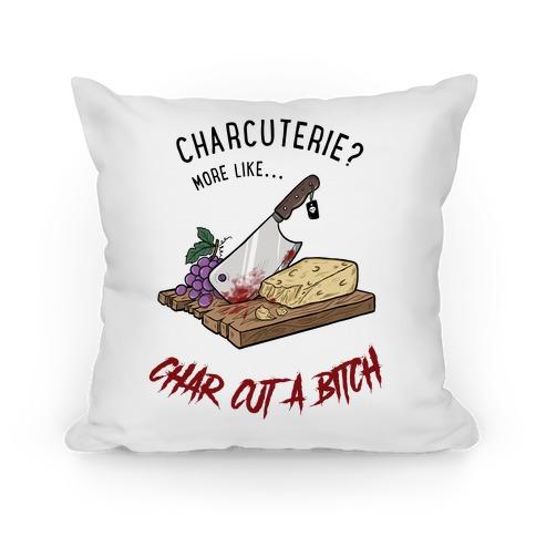 Charcuterie? More Like... Char-Cut-A-Bitch Pillow