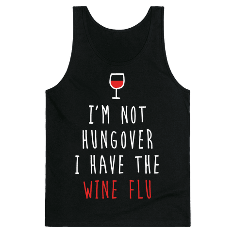 I'm Not Hungover I Have The Wine Flu Tank Top