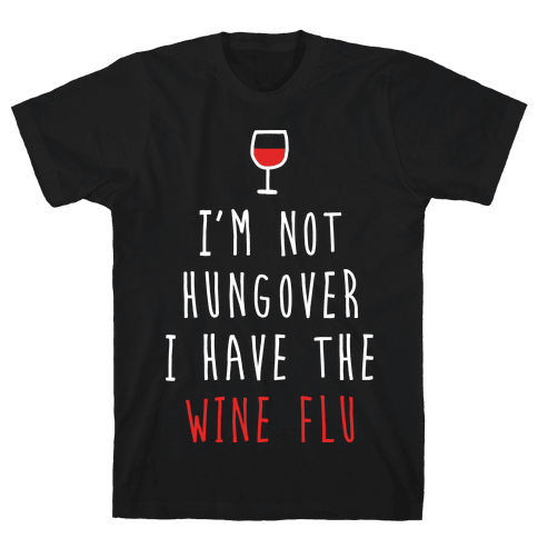 I'm Not Hungover I Have The Wine Flu Mens T-Shirt