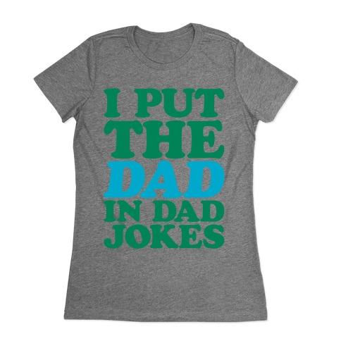 I Put The Dad In Dad Jokes Womens T-Shirt