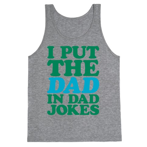 I Put The Dad In Dad Jokes Tank Top