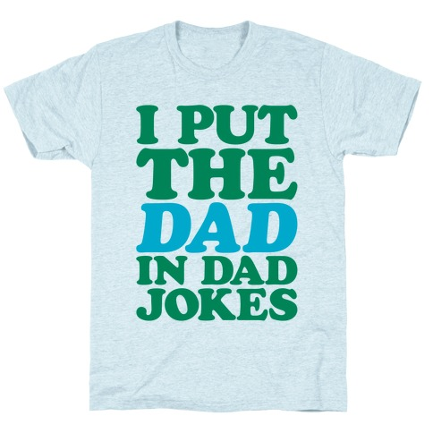 I Put The Dad In Dad Jokes T-Shirt