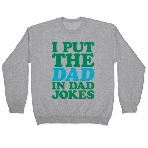 I Put The Dad In Dad Jokes Pullover
