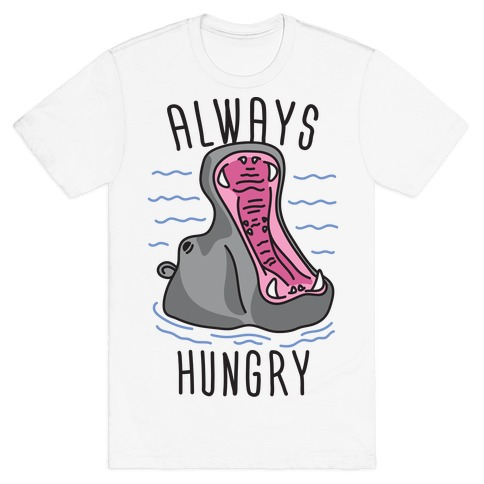Always Hungry T-Shirt