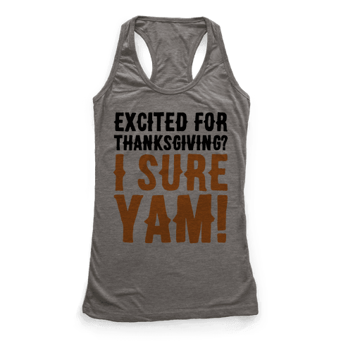 Excited For Thanksgiving I Sure Yam Racerback Tank Top