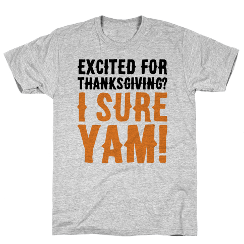 Excited For Thanksgiving I Sure Yam Mens/Unisex T-Shirt