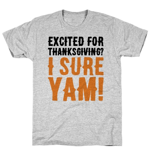 Excited For Thanksgiving I Sure Yam T-Shirt