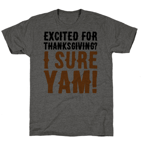 Excited For Thanksgiving I Sure Yam Mens T-Shirt