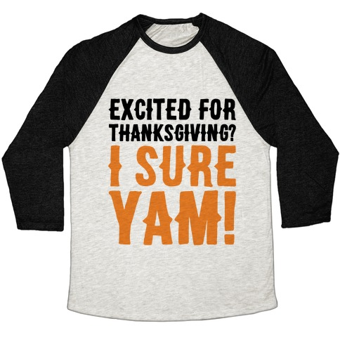 Excited For Thanksgiving I Sure Yam Baseball Tee