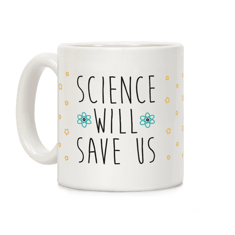 Science Will Save Us Coffee Mug