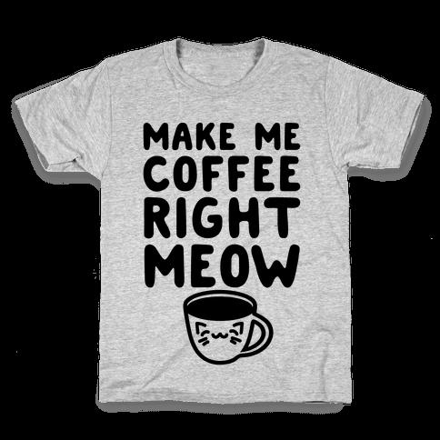 Make Me Coffee Right Meow Kids T-Shirt