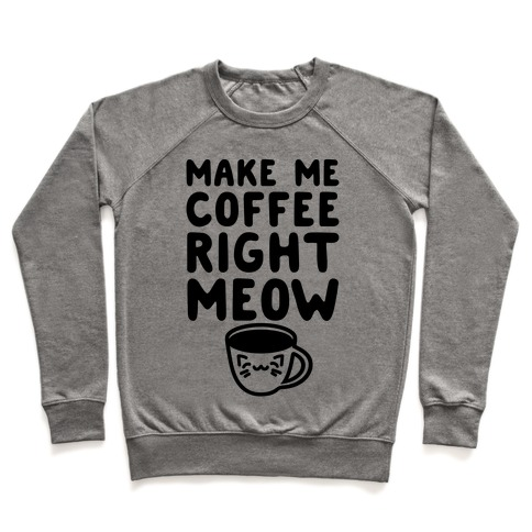 Make Me Coffee Right Meow Pullover