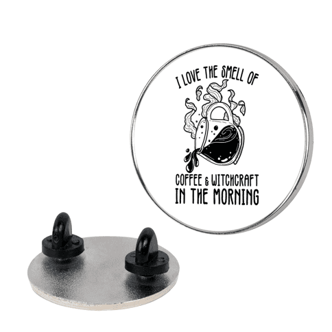 I Love the Smell of Coffee & Witchcraft In The Morning Pin
