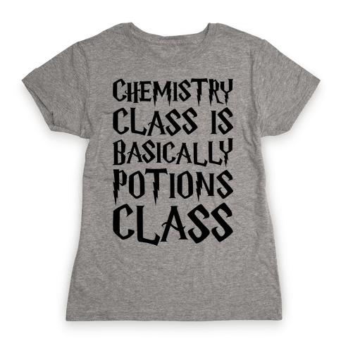 Chemistry Class Is Basically Potions Class Parody Womens T-Shirt