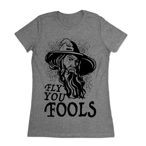 """Fly you Fools"" Gandalf Womens T-Shirt"