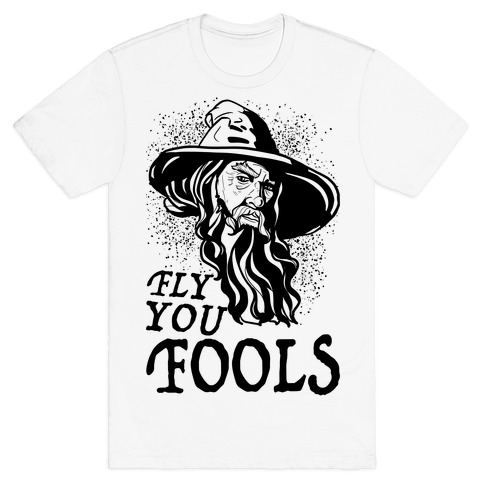 """Fly you Fools"" Gandalf T-Shirt"