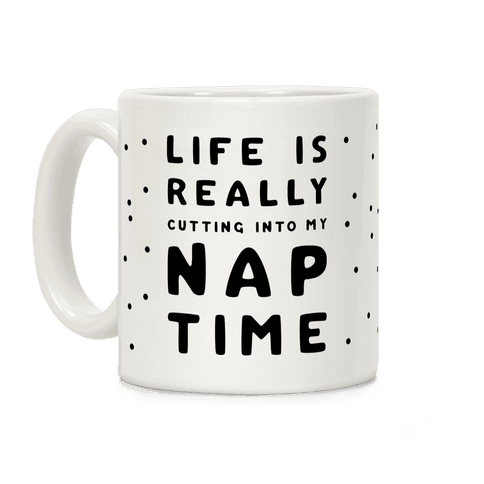Life Is Really Cutting Into My Nap Time Coffee Mug