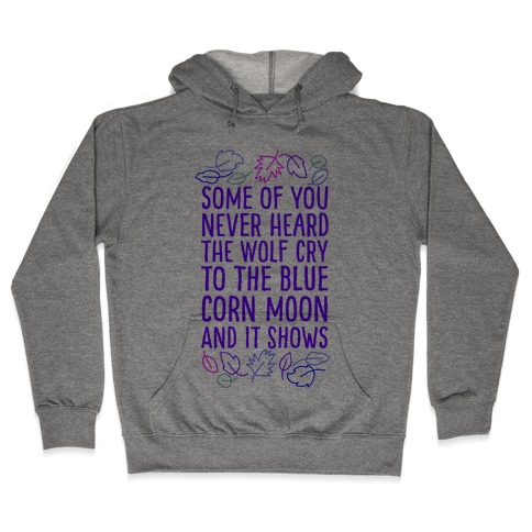 Some of You Never Heard The Wolf Cry Hooded Sweatshirt