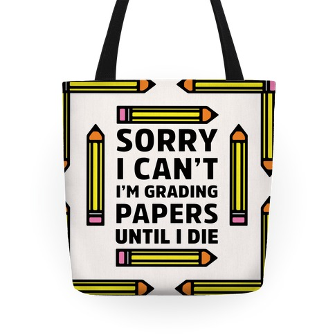 Sorry I Can't I'm Grading Papers Until I Die Tote