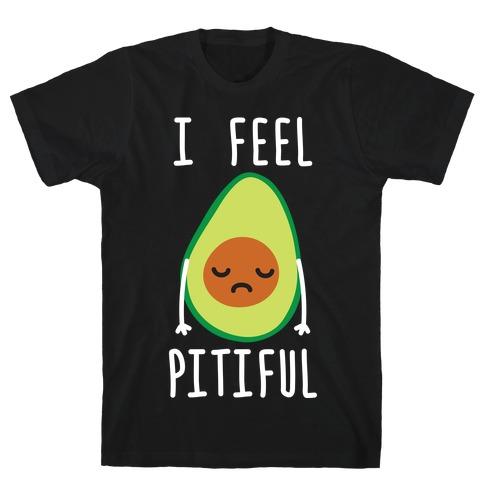 I Feel Pitiful Avocado T-Shirt