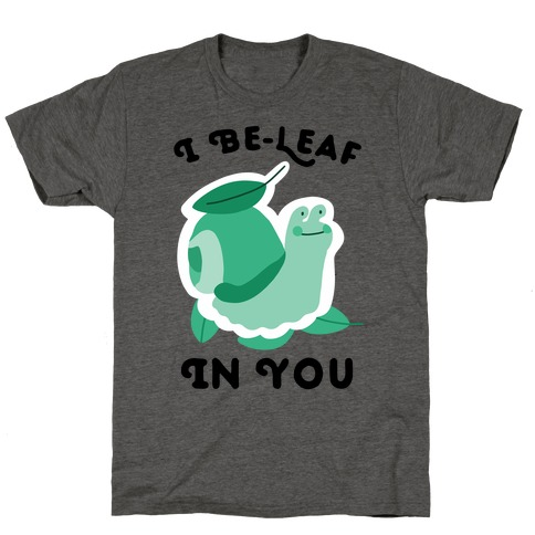 I Be-Leaf In You (Snail) T-Shirt
