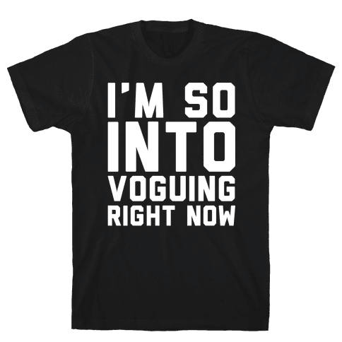 I'm So Into Voguing Right Now Parody White Print Mens T-Shirt