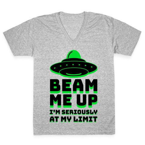Beam Me Up I'm Seriously At My Limit  V-Neck Tee Shirt
