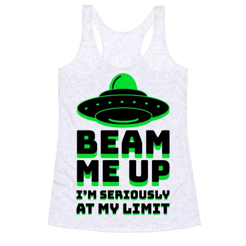 Beam Me Up I'm Seriously At My Limit  Racerback Tank Top