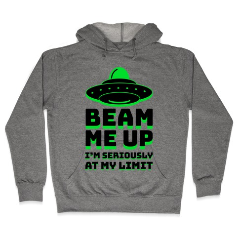 Beam Me Up I'm Seriously At My Limit  Hooded Sweatshirt