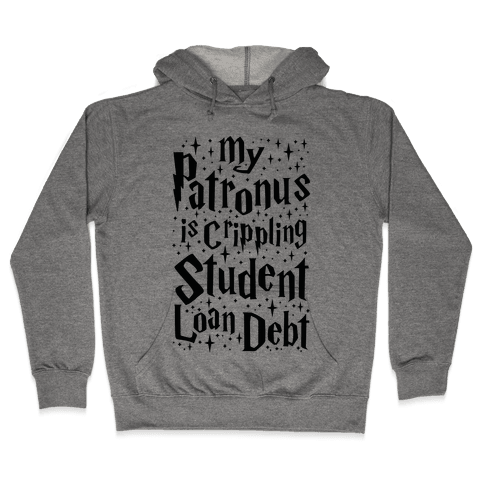My Patronus is Crippling Student Loan Debt Hooded Sweatshirt