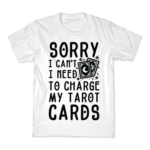 Sorry I Can't I Need to Charge my Tarot Cards Kids T-Shirt