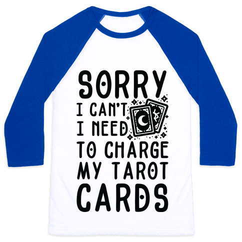 Sorry I Can't I Need to Charge my Tarot Cards Baseball Tee