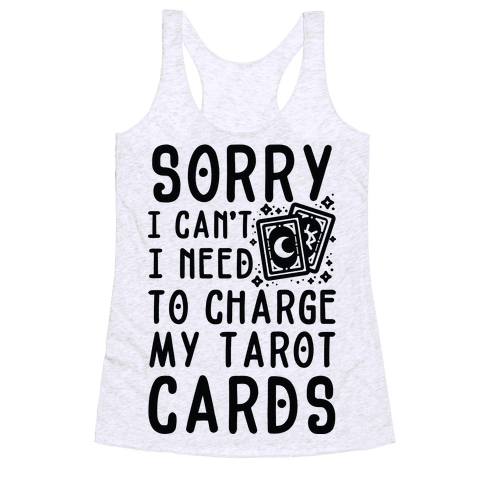 Sorry I Can't I Need to Charge my Tarot Cards Racerback Tank Top