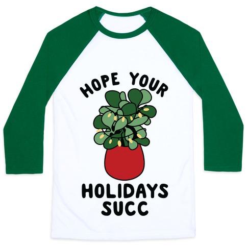 Hope Your Holidays Succ Baseball Tee