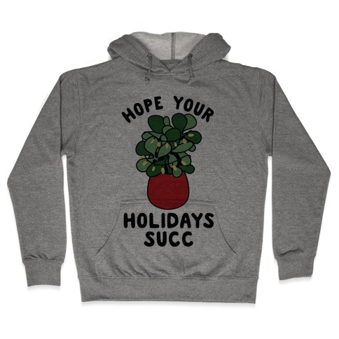 Hope Your Holidays Succ Hooded Sweatshirt
