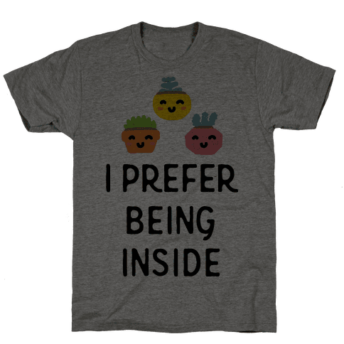 I Prefer Being Inside Mens T-Shirt