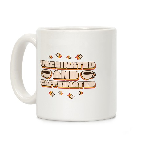 Vaccinated And Caffeinated Coffee Mug