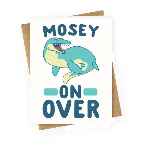 Mosey On Over - Mosasaurus  Greeting Card