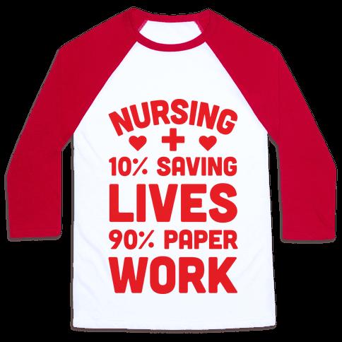 Nursing Saving Lives And Paperwork Baseball Tee