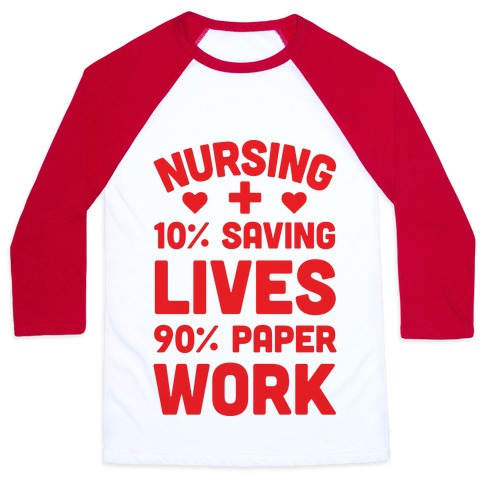 Nursing Saving Lives And Paperwork Baseball Tee