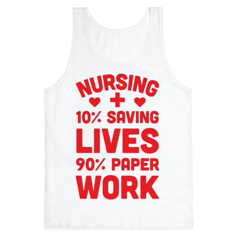 Nursing Saving Lives And Paperwork Tank Top
