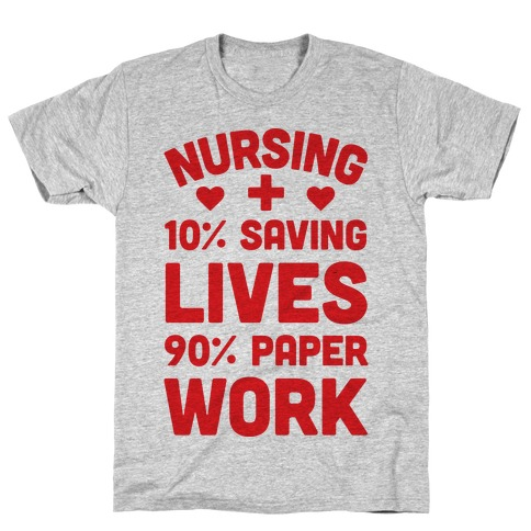 Nursing Saving Lives And Paperwork T-Shirt