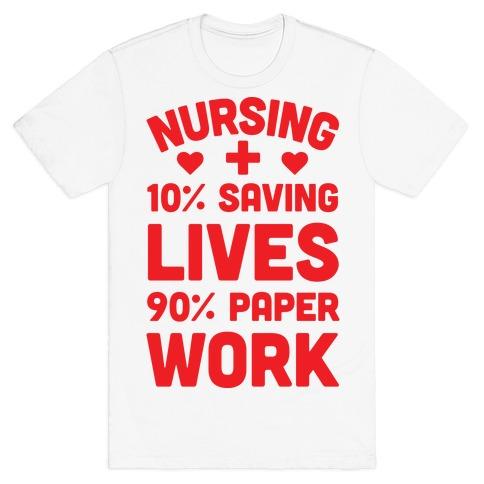Nursing Saving Lives And Paperwork T-Shirt