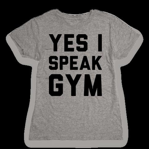 Yes I Speak Gym Womens T-Shirt
